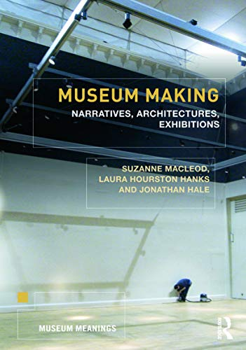 9780415676038: Museum Making: Narratives, Architectures, Exhibitions