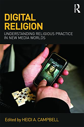 9780415676113: Digital Religion: Understanding Religious Practice in New Media Worlds
