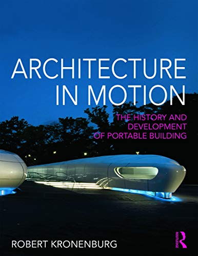 Architecture in Motion: The history and development of portable building: Kronenburg, Robert