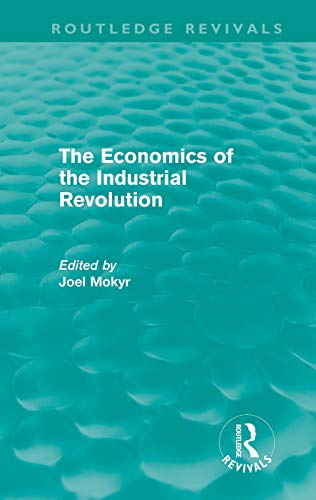 9780415676427: The Economics of the Industrial Revolution (Routledge Revivals)