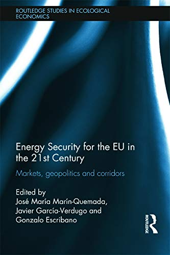 Energy Security for the EU in the 21st Century: Markets, Geopolitics and Corridors (Routledge ...