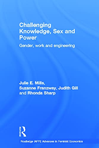 9780415676854: Challenging Knowledge, Sex and Power: Gender, Work and Engineering (Routledge IAFFE Advances in Feminist Economics)