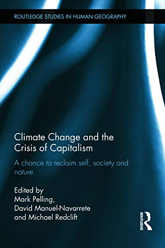 9780415676946: Climate Change and the Crisis of Capitalism: A Chance to Reclaim, Self, Society and Nature (Routledge Studies in Human Geography)