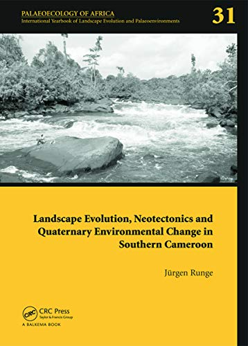 Landscape Evolution, Neotectonics and Quaternary Environmental Change in Southern Cameroon: ...