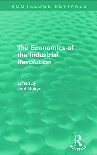 The Economics of the Industrial Revolution: Mokyr, Joel