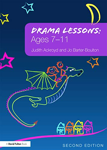 Drama Lessons: Ages 7-11: Ackroyd, Judith; Barter-Boulton, Jo