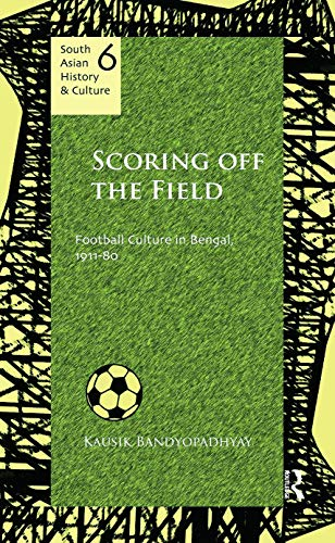 9780415678001: Scoring Off the Field: Football Culture in Bengal, 1911–80 (South Asian History and Culture)