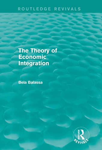 9780415679107: The Theory of Economic Integration (Routledge Revivals)