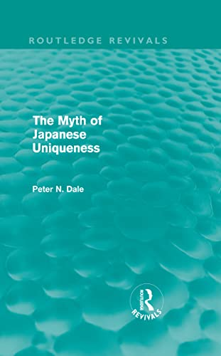 Myth of Japanese Uniqueness (Routledge Revivals) (Volume 8) (0415679230) by Peter Dale