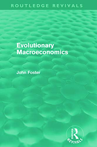 Evolutionary Macroeconomics (Routledge Revivals) (0415679249) by Foster, John
