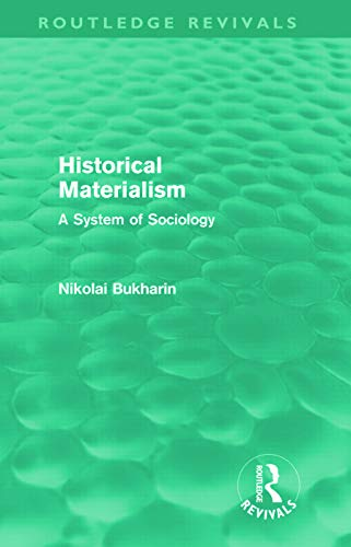 Historical Materialism: A System of Sociology (Routledge Revivals): Bukharin, Nikolai