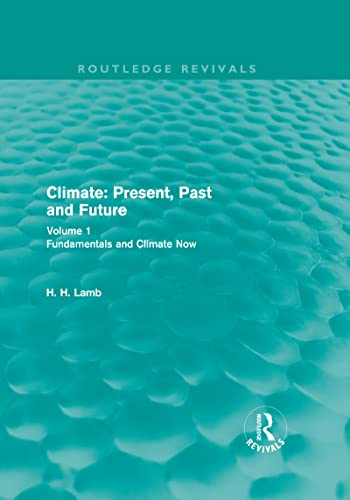 9780415679503: Climate: Present, Past and Future (Routledge Revivals): Volume 1: Fundamentals and Climate Now (Routledge Revivals: A History of Climate Changes)