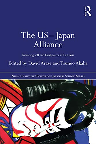9780415679732: The US-Japan Alliance: Balancing Soft and Hard Power in East Asia (The Nissan Institute/Routledge Japanese Studies Series)