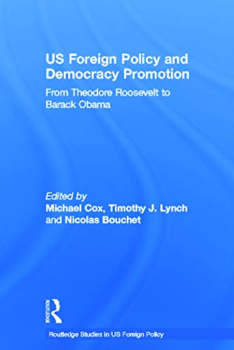 9780415679794: US Foreign Policy and Democracy Promotion: From Theodore Roosevelt to Barack Obama (Routledge Studies in US Foreign Policy)