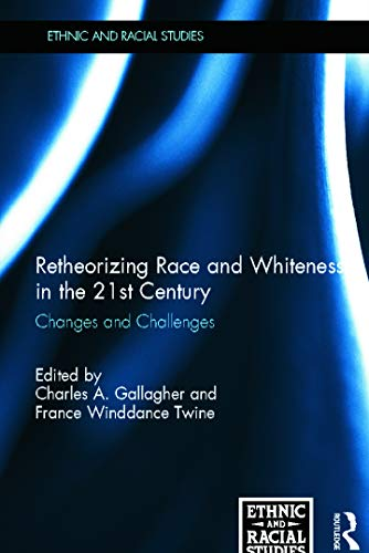 9780415680004: Retheorizing Race and Whiteness in the 21st Century: Changes and Challenges (Ethnic and Racial Studies)