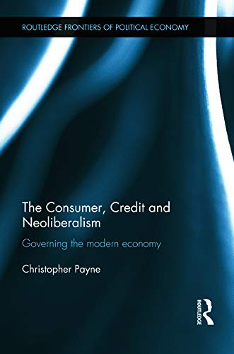 9780415680110: The Consumer, Credit and Neoliberalism: Governing the Modern Economy (Routledge Frontiers of Political Economy)