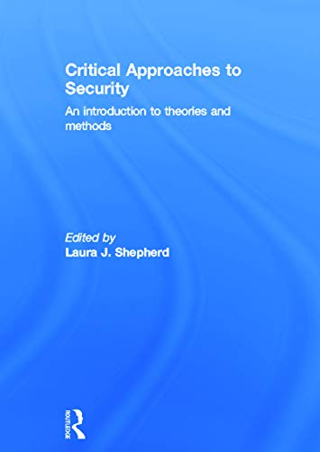 9780415680172: Critical Approaches to Security: An Introduction to Theories and Methods