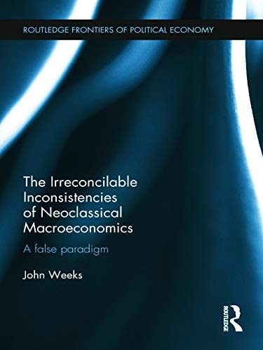 The Irreconcilable Inconsistencies of Neoclassical Macroeconomics: A False Paradigm (Routledge ...