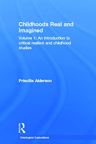 9780415680974: Childhoods Real and Imagined: Volume 1: An introduction to critical realism and childhood studies