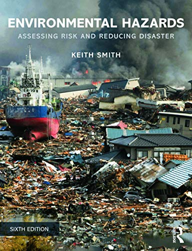 Environmental Hazards: Assessing Risk and Reducing Disaster: Smith, Keith
