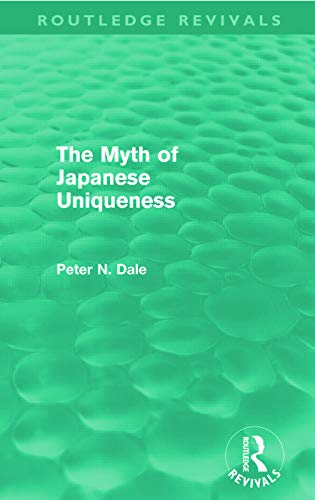 Myth of Japanese Uniqueness (Routledge Revivals) (0415681235) by Peter Dale