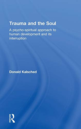 9780415681452: Trauma and the Soul: A psycho-spiritual approach to human development and its interruption
