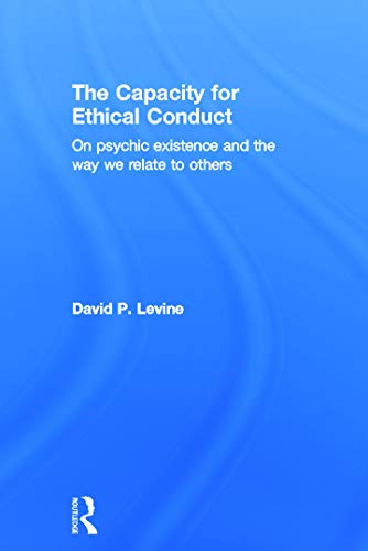 9780415681889: The Capacity for Ethical Conduct: On psychic existence and the way we relate to others