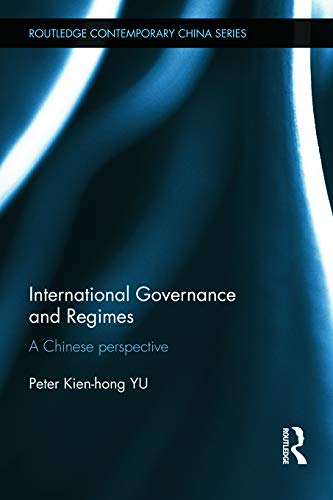 International Governance and Regimes: A Chinese Perspective (Routledge Contemporary China Series): ...