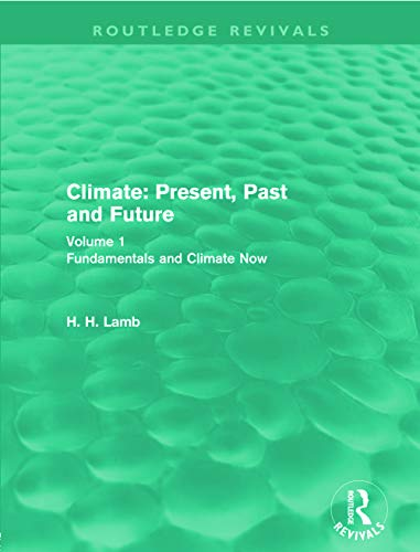 9780415682220: Climate: Present, Past and Future: Volume 1: Fundamentals and Climate Now (Routledge Revivals: A History of Climate Changes)