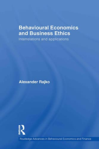 9780415682640: Behavioural Economics and Business Ethics: Interrelations and Applications (Routledge Advances in Behavioural Economics and Finance)