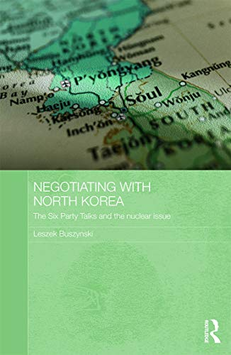 9780415682732: Negotiating with North Korea: The Six Party Talks and the Nuclear Issue (Routledge Security in Asia Pacific Series)