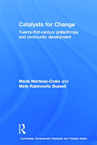 9780415683227: Catalysts for Change: 21st Century Philanthropy and Community Development (Community Development Research and Practice Series)