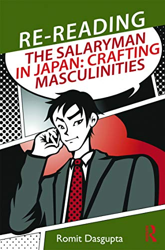 9780415683289: Re-reading the Salaryman in Japan: Crafting Masculinities (Routledge/Asian Studies Association of Australia (ASAA) East Asian Series)