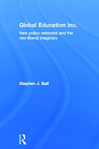 9780415684095: Global Education Inc.: New Policy Networks and the Neoliberal Imaginary