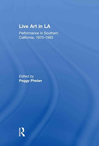 9780415684224: Live Art in LA: Performance in Southern California, 1970-1983