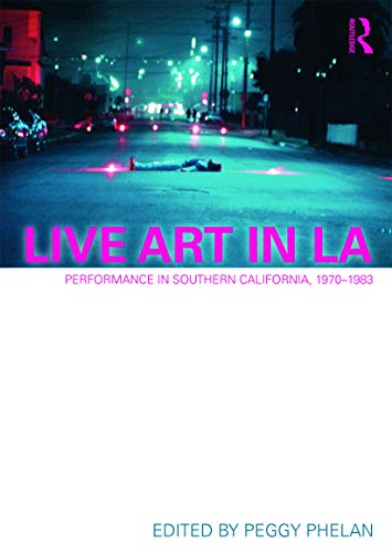 9780415684231: Live Art in LA: Performance in Southern California, 1970-1983