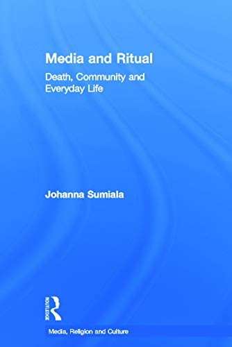 9780415684323: Media and Ritual: Death, Community and Everyday Life (Media, Religion and Culture)