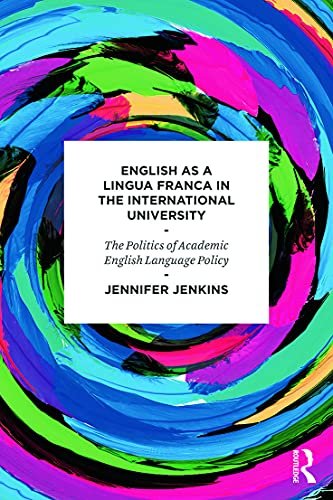 9780415684644: English as a Lingua Franca in the International University: The Politics of Academic English Language Policy