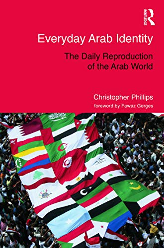 9780415684880: Everyday Arab Identity: The Daily Reproduction of the Arab World (Routledge Studies in Middle Eastern Politics)
