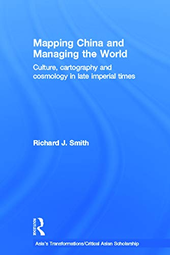 9780415685092: Mapping China and Managing the World: Culture, Cartography and Cosmology in Late Imperial Times
