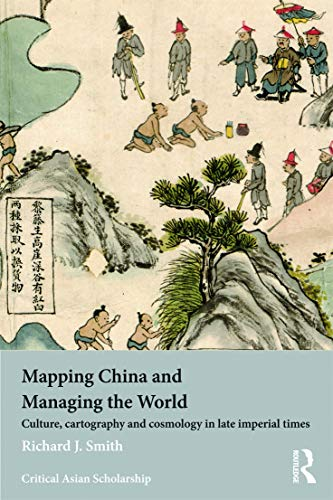9780415685108: Mapping China and Managing the World: Culture, Cartography and Cosmology in Late Imperial Times