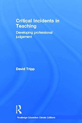 9780415686266: Critical Incidents in Teaching (Classic Edition): Developing professional judgement (Routledge Education Classic Edition)