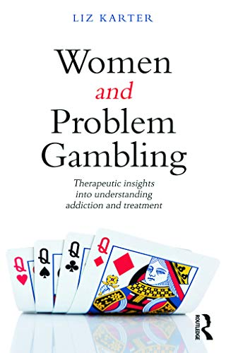 Women and Problem Gambling: Therapeutic insights into understanding addiction and treatment: Karter...