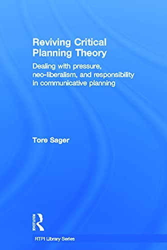 9780415686679: Reviving Critical Planning Theory: Dealing with Pressure, Neo-liberalism, and Responsibility in Communicative Planning (RTPI Library Series)