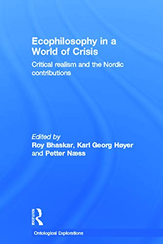 9780415686907: Ecophilosophy in a World of Crisis: Critical realism and the Nordic Contributions (Ontological Explorations)