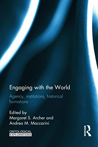 Engaging with the World: Agency, Institutions, Historical Formations (Ontological Explorations)