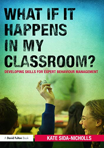 What if it happens in my classroom?: Developing skills for expert behaviour management: ...