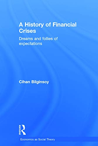 9780415687249: A History of Financial Crises: Dreams and Follies of Expectations (Economics as Social Theory)