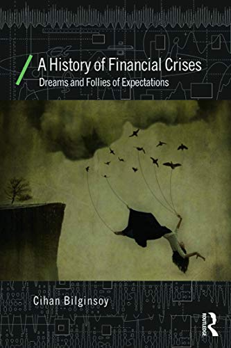 9780415687256: A History of Financial Crises: Dreams and Follies of Expectations (Economics as Social Theory)