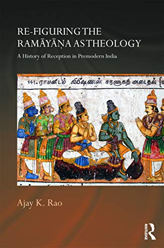 9780415687515: Re-figuring the Ramayana as Theology: A History of Reception in Premodern India (Routledge Hindu Studies Series)
